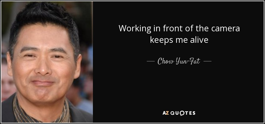 quote-working-in-front-of-the-camera-keeps-me-alive-chow-yun-fat-62-83-71