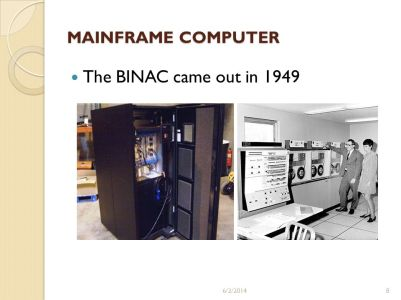 MAINFRAME COMPUTER The BINAC came out in /31/2017